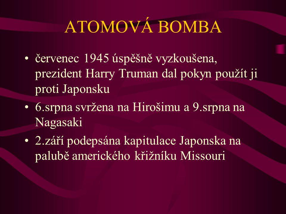 ATOMOVÁ BOMBA červenec 1945 úspěšně vyzkoušena, prezident Harry Truman dal pokyn použít ji proti Japonsku 6.srpna svržena na Hirošimu a 9.srpna na Nag