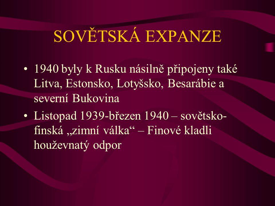 SOVĚTSKÁ EXPANZE 1940 byly k Rusku násilně připojeny také Litva, Estonsko, Lotyšsko, Besarábie a severní Bukovina Listopad 1939-březen 1940 – sovětsko
