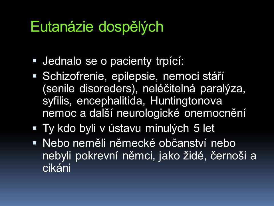 Eutanázie dospělých  Jednalo se o pacienty trpící:  Schizofrenie, epilepsie, nemoci stáří (senile disoreders), neléčitelná paralýza, syfilis, enceph