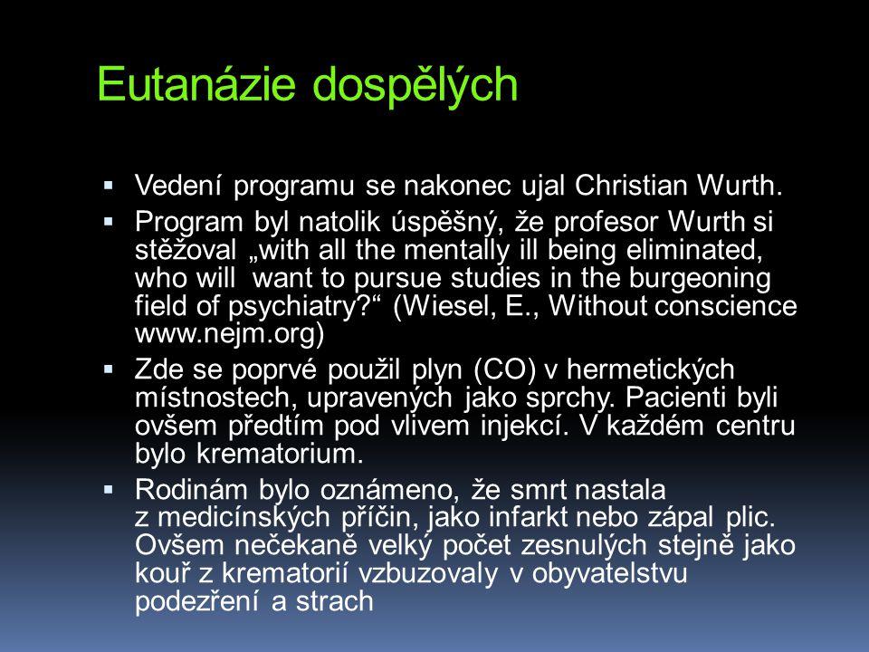 """Eutanázie dospělých  Vedení programu se nakonec ujal Christian Wurth.  Program byl natolik úspěšný, že profesor Wurth si stěžoval """"with all the ment"""