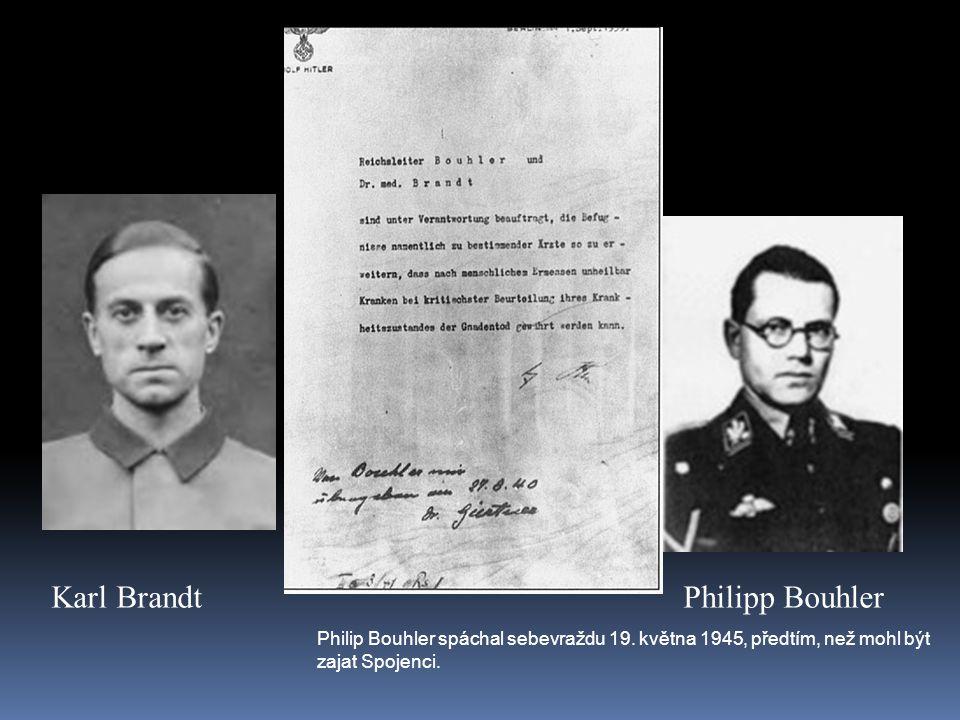 Karl Brandt Philipp Bouhler Philip Bouhler spáchal sebevraždu 19. května 1945, předtím, než mohl být zajat Spojenci.