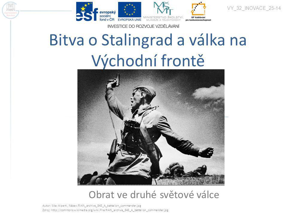 Bitva o Stalingrad a válka na Východní frontě Obrat ve druhé světové válce VY_32_INOVACE_25-14 Autor: Max Alpert, Název: RIAN_archive_543_A_battalion_
