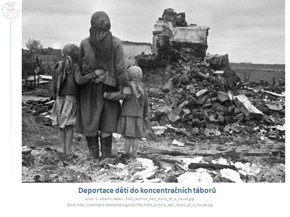 Deportace dětí do koncentračních táborů Autor: S. Alperin, Název: RIAN_archive_982_Ruins_of_a_house.jpg Zdroj: http://commons.wikimedia.org/wiki/File: