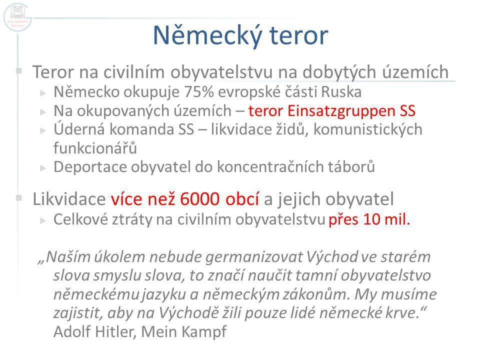 Německý teror  Teror na civilním obyvatelstvu na dobytých územích  Německo okupuje 75% evropské části Ruska  Na okupovaných územích – teror Einsatz