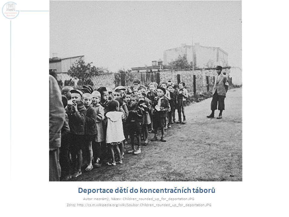 Deportace dětí do koncentračních táborů Autor: neznámý, Název: Children_rounded_up_for_deportation.JPG Zdroj: http://cs.m.wikipedia.org/wiki/Soubor:Ch