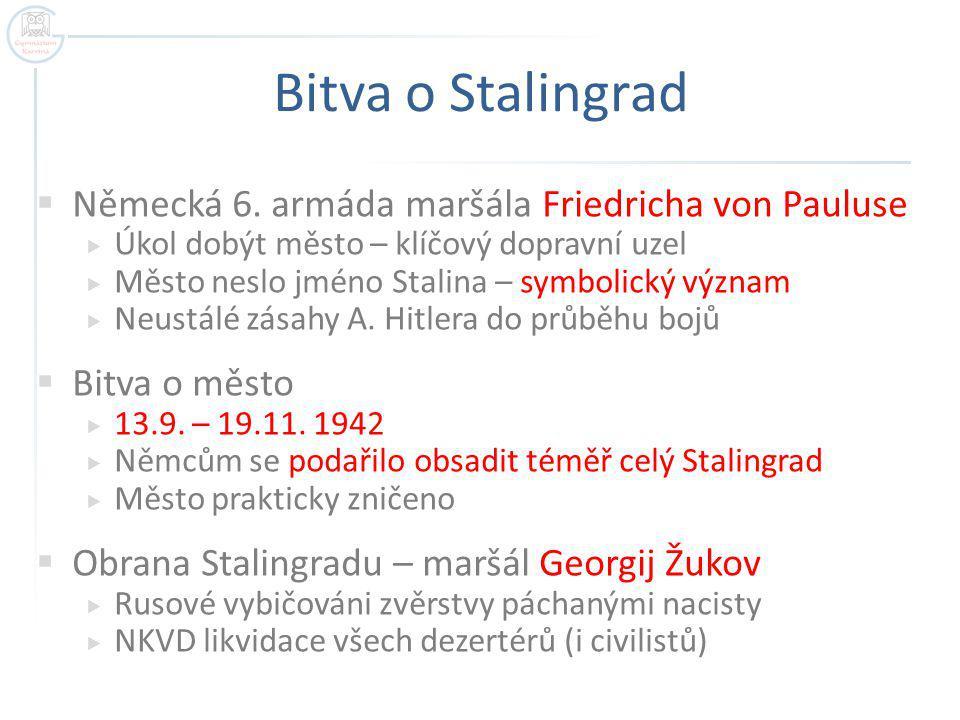 Bitva o Stalingrad  Německá 6. armáda maršála Friedricha von Pauluse  Úkol dobýt město – klíčový dopravní uzel  Město neslo jméno Stalina – symboli