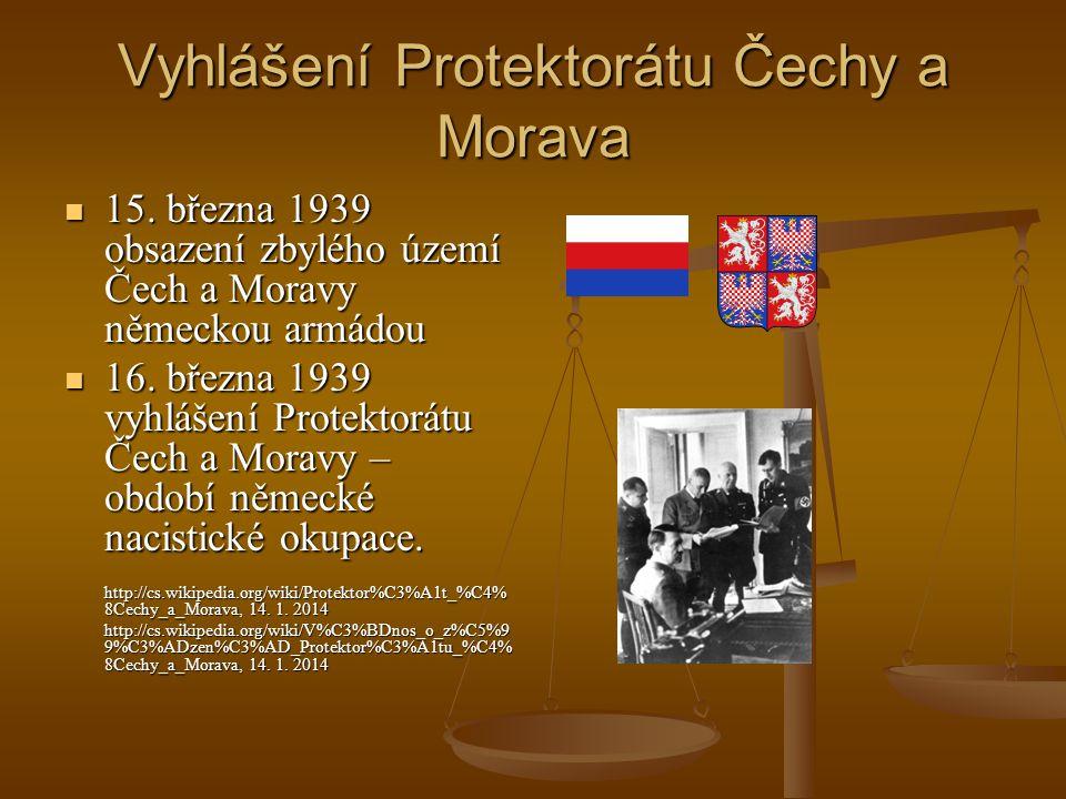 Vyhlášení Protektorátu Čechy a Morava 15. března 1939 obsazení zbylého území Čech a Moravy německou armádou 15. března 1939 obsazení zbylého území Čec