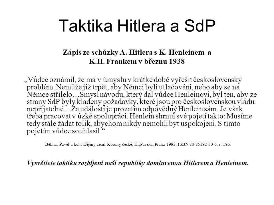 """Taktika Hitlera a SdP Zápis ze schůzky A. Hitlera s K. Henleinem a K.H. Frankem v březnu 1938 """"Vůdce oznámil, že má v úmyslu v krátké době vyřešit čes"""