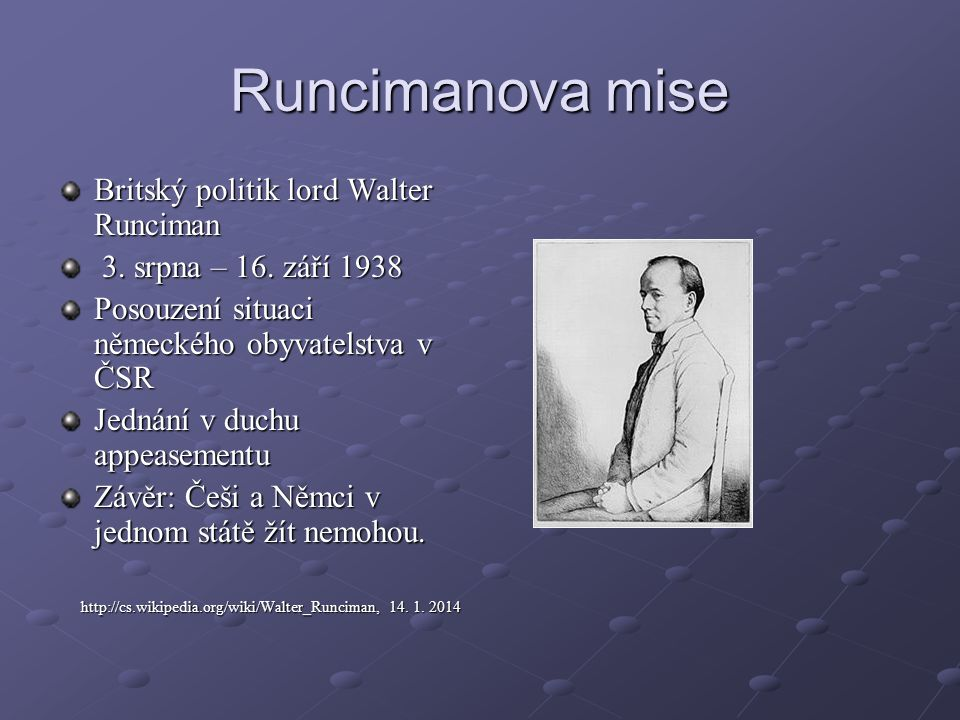 Runcimanova mise Britský politik lord Walter Runciman 3. srpna – 16. září 1938 3. srpna – 16. září 1938 Posouzení situaci německého obyvatelstva v ČSR