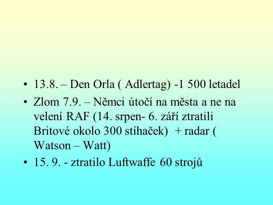13.8.– Den Orla ( Adlertag) -1 500 letadel Zlom 7.9.