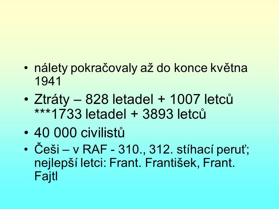 nálety pokračovaly až do konce května 1941 Ztráty – 828 letadel + 1007 letců ***1733 letadel + 3893 letců 40 000 civilistů Češi – v RAF - 310., 312.