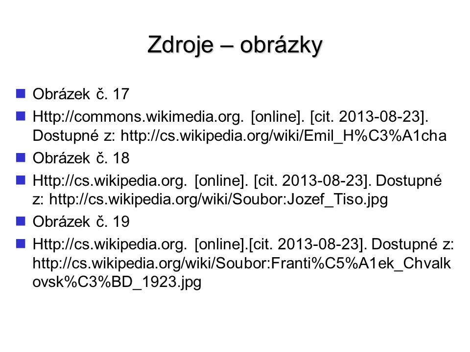 Zdroje – obrázky Obrázek č. 17 Http://commons.wikimedia.org. [online]. [cit. 2013-08-23]. Dostupné z: http://cs.wikipedia.org/wiki/Emil_H%C3%A1cha Obr