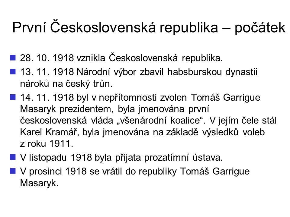 První Československá republika – počátek 28. 10. 1918 vznikla Československá republika. 13. 11. 1918 Národní výbor zbavil habsburskou dynastii nároků