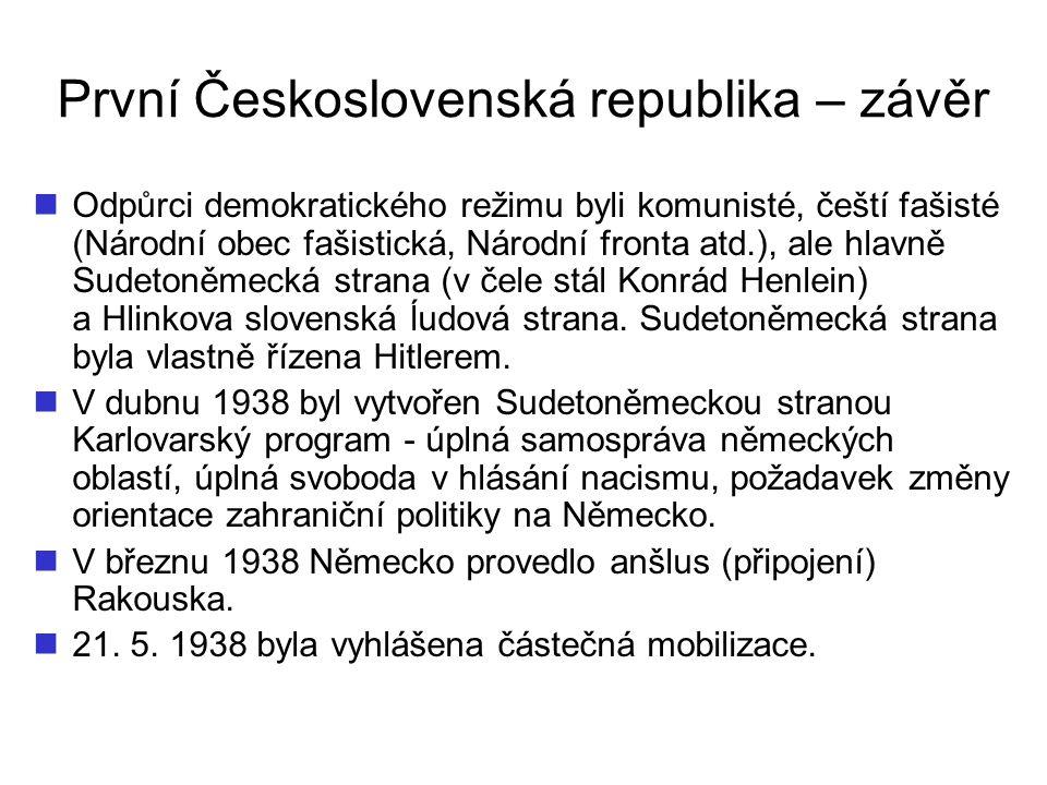 První Československá republika – závěr Odpůrci demokratického režimu byli komunisté, čeští fašisté (Národní obec fašistická, Národní fronta atd.), ale