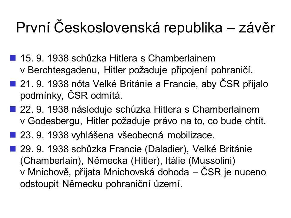 První Československá republika – závěr 15. 9. 1938 schůzka Hitlera s Chamberlainem v Berchtesgadenu, Hitler požaduje připojení pohraničí. 21. 9. 1938