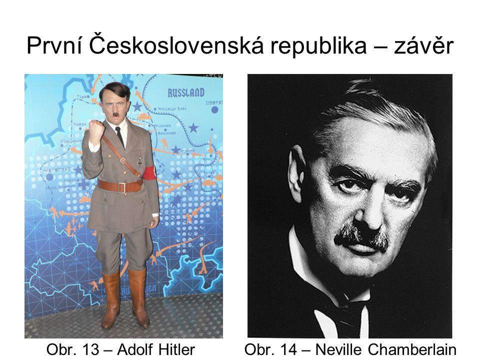 První Československá republika – závěr Obr. 13 – Adolf Hitler Obr. 14 – Neville Chamberlain