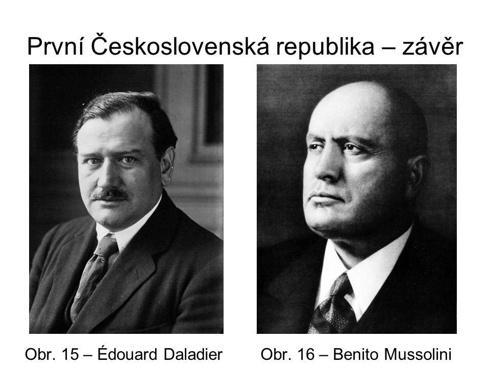 První Československá republika – závěr Obr. 15 – Édouard Daladier Obr. 16 – Benito Mussolini