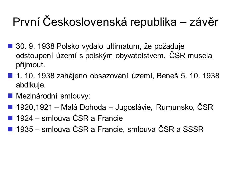 První Československá republika – závěr 30. 9. 1938 Polsko vydalo ultimatum, že požaduje odstoupení území s polským obyvatelstvem, ČSR musela přijmout.