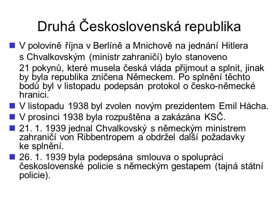 Druhá Československá republika V polovině října v Berlíně a Mnichově na jednání Hitlera s Chvalkovským (ministr zahraničí) bylo stanoveno 21 pokynů, k