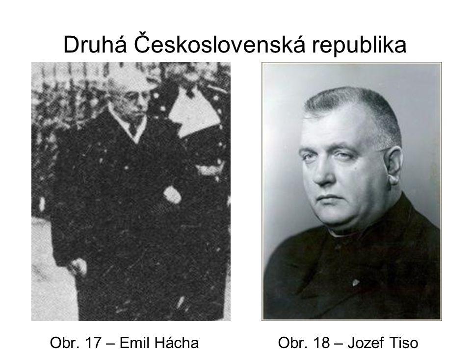 Druhá Československá republika Obr. 17 – Emil Hácha Obr. 18 – Jozef Tiso