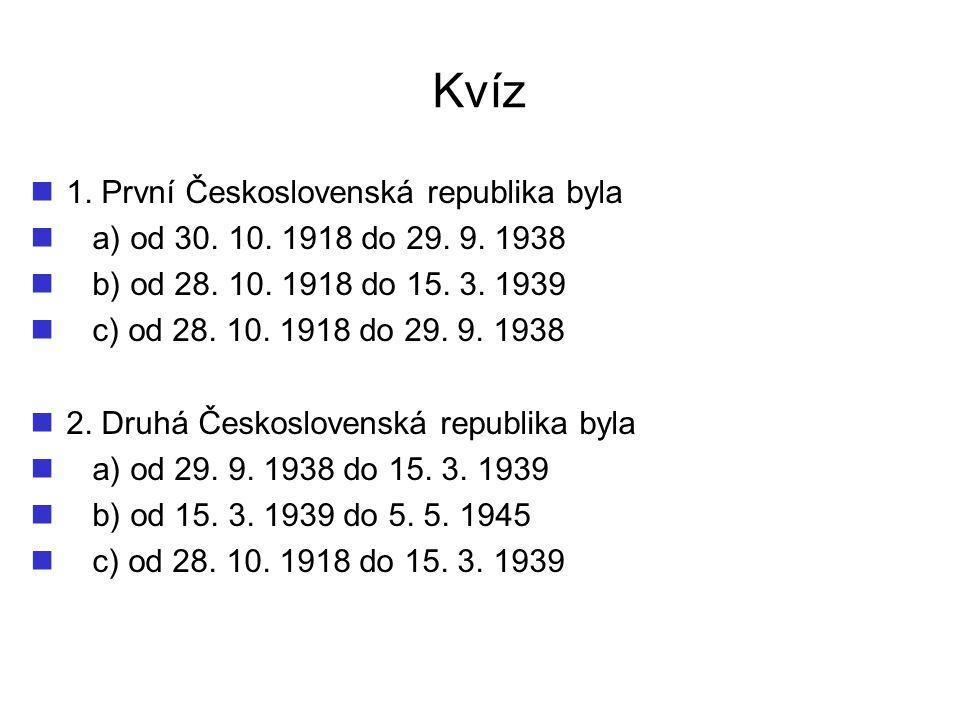 Kvíz 1. První Československá republika byla a) od 30. 10. 1918 do 29. 9. 1938 b) od 28. 10. 1918 do 15. 3. 1939 c) od 28. 10. 1918 do 29. 9. 1938 2. D