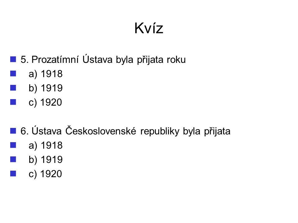 Kvíz 5. Prozatímní Ústava byla přijata roku a) 1918 b) 1919 c) 1920 6. Ústava Československé republiky byla přijata a) 1918 b) 1919 c) 1920