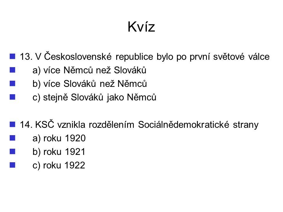 Kvíz 13. V Československé republice bylo po první světové válce a) více Němců než Slováků b) více Slováků než Němců c) stejně Slováků jako Němců 14. K