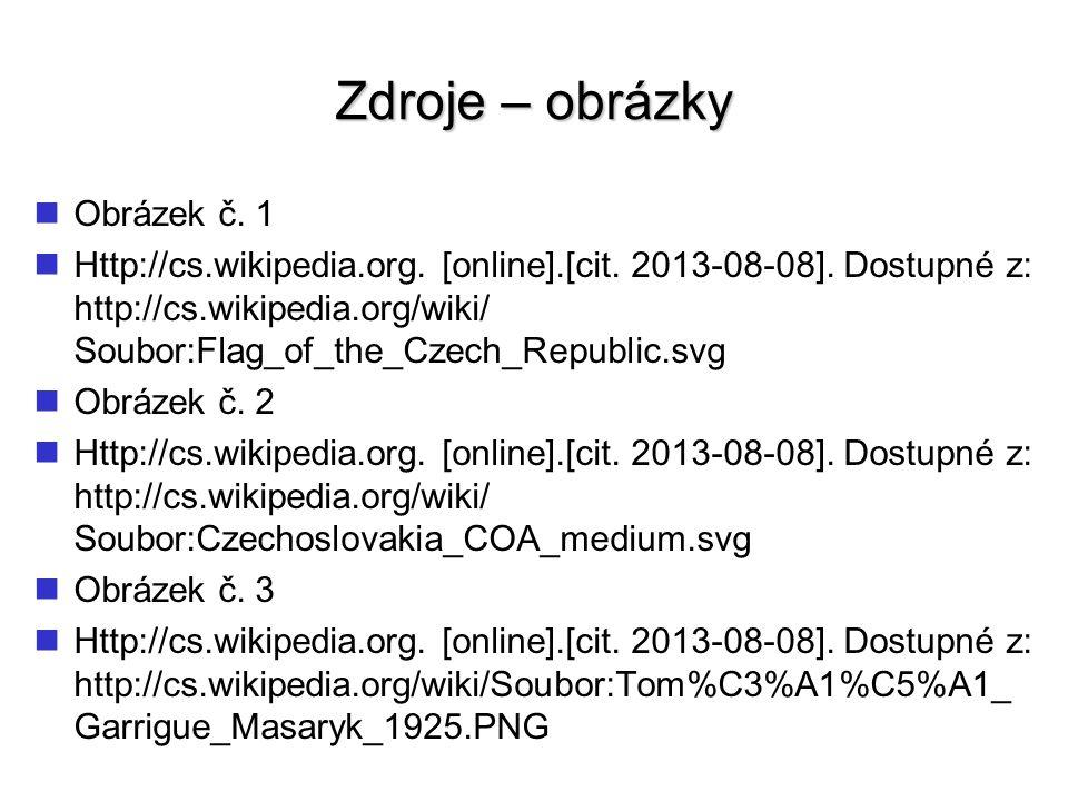 Zdroje – obrázky Obrázek č. 1 Http://cs.wikipedia.org. [online].[cit. 2013-08-08]. Dostupné z: http://cs.wikipedia.org/wiki/ Soubor:Flag_of_the_Czech_