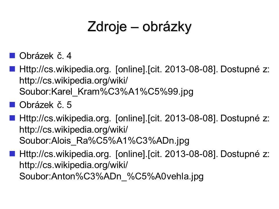 Zdroje – obrázky Obrázek č. 4 Http://cs.wikipedia.org. [online].[cit. 2013-08-08]. Dostupné z: http://cs.wikipedia.org/wiki/ Soubor:Karel_Kram%C3%A1%C