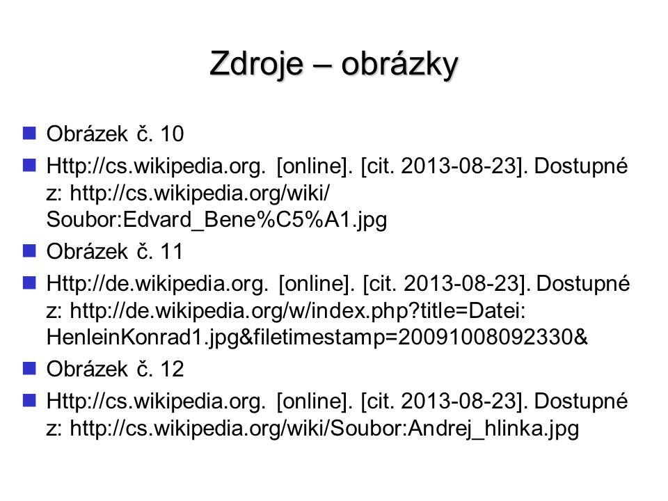 Zdroje – obrázky Obrázek č. 10 Http://cs.wikipedia.org. [online]. [cit. 2013-08-23]. Dostupné z: http://cs.wikipedia.org/wiki/ Soubor:Edvard_Bene%C5%A