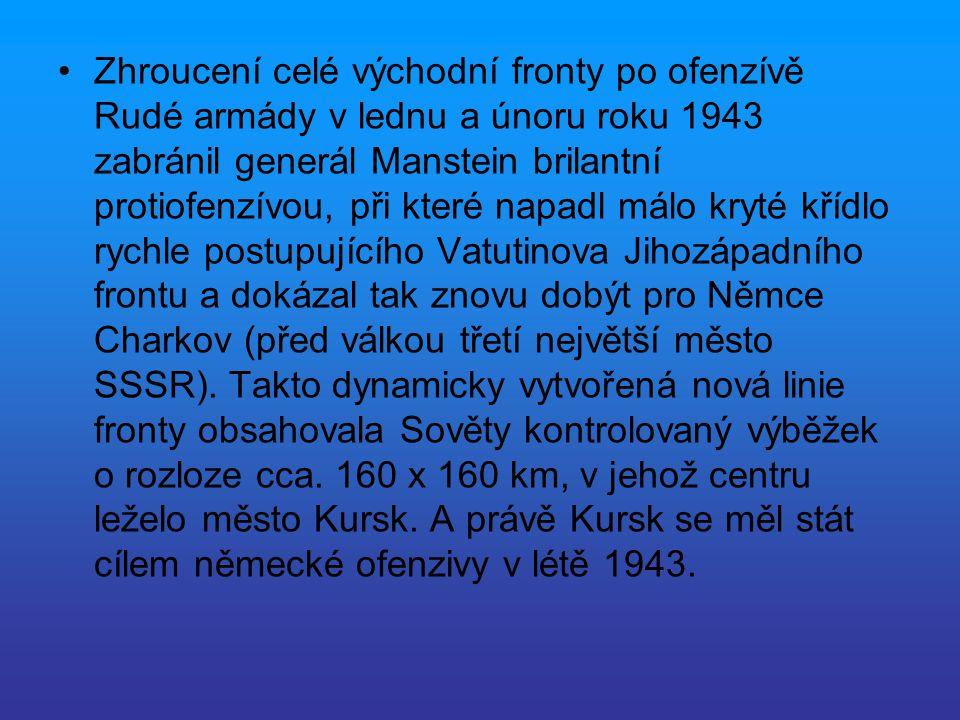 Zhroucení celé východní fronty po ofenzívě Rudé armády v lednu a únoru roku 1943 zabránil generál Manstein brilantní protiofenzívou, při které napadl
