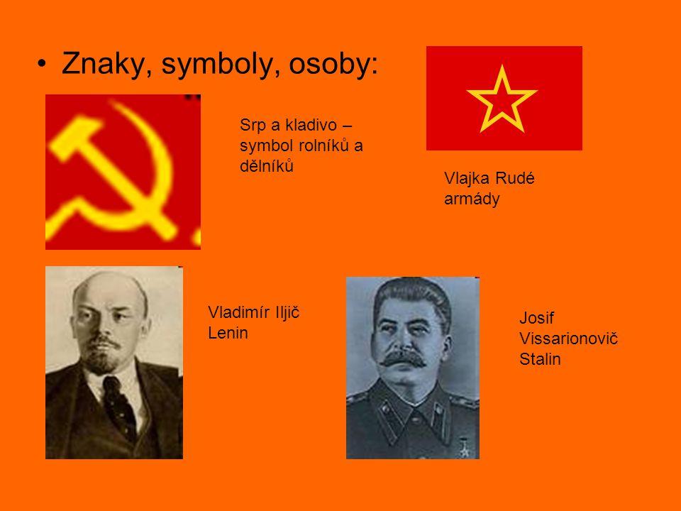 Znaky, symboly, osoby: Srp a kladivo – symbol rolníků a dělníků Vlajka Rudé armády Vladimír Iljič Lenin Josif Vissarionovič Stalin