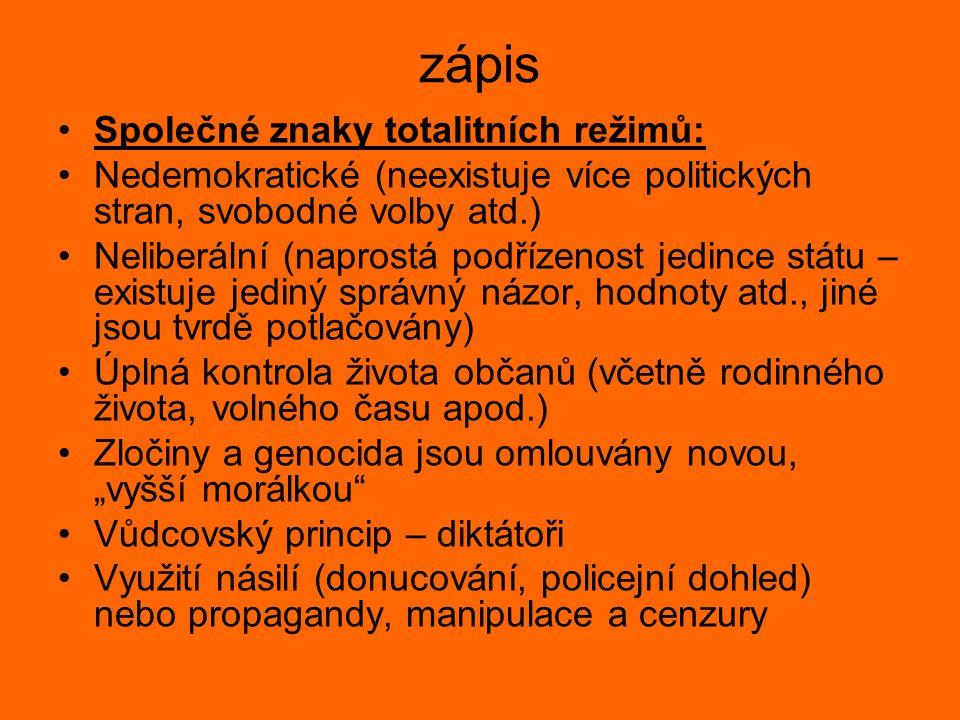 zápis Společné znaky totalitních režimů: Nedemokratické (neexistuje více politických stran, svobodné volby atd.) Neliberální (naprostá podřízenost jed
