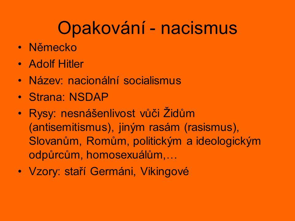 Opakování - nacismus Německo Adolf Hitler Název: nacionální socialismus Strana: NSDAP Rysy: nesnášenlivost vůči Židům (antisemitismus), jiným rasám (r