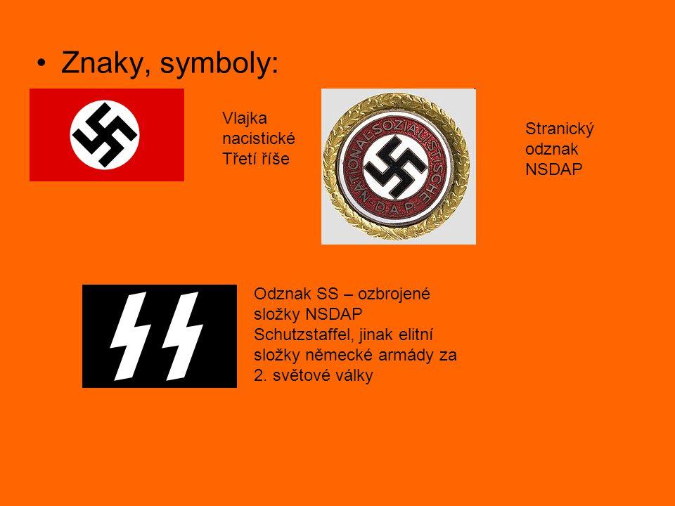 Znaky, symboly: Vlajka nacistické Třetí říše Stranický odznak NSDAP Odznak SS – ozbrojené složky NSDAP Schutzstaffel, jinak elitní složky německé armá