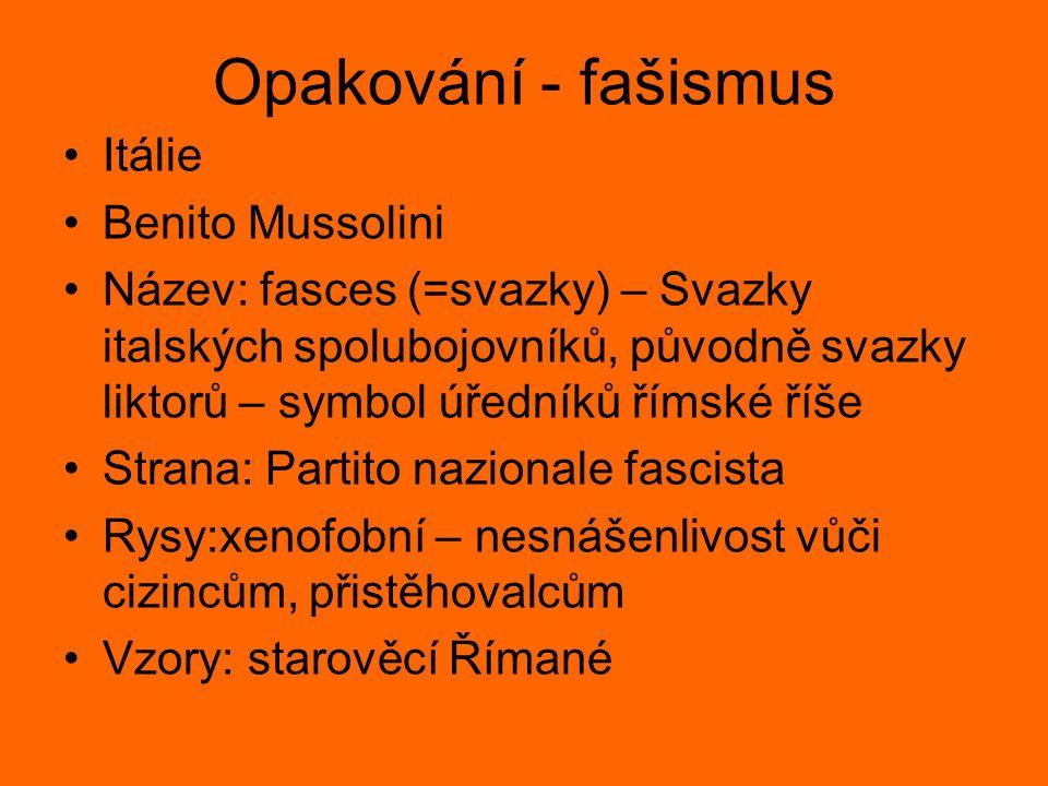 Opakování - fašismus Itálie Benito Mussolini Název: fasces (=svazky) – Svazky italských spolubojovníků, původně svazky liktorů – symbol úředníků římsk