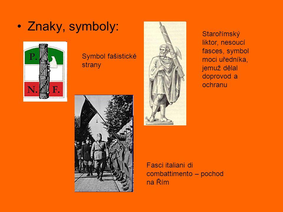 Znaky, symboly: Symbol fašistické strany Starořímský liktor, nesoucí fasces, symbol moci uředníka, jemuž dělal doprovod a ochranu Fasci italiani di co