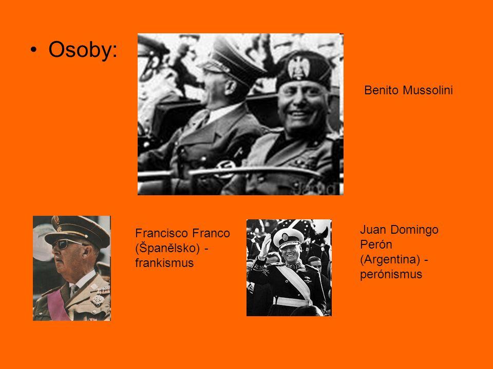 Osoby: Benito Mussolini Francisco Franco (Španělsko) - frankismus Juan Domingo Perón (Argentina) - perónismus