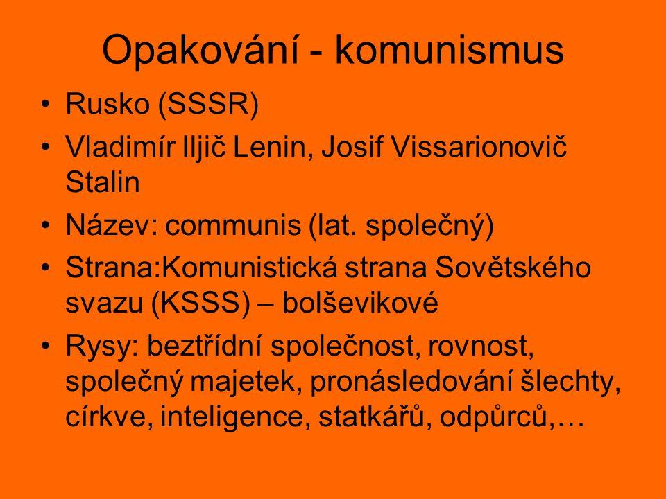 Opakování - komunismus Rusko (SSSR) Vladimír Iljič Lenin, Josif Vissarionovič Stalin Název: communis (lat. společný) Strana:Komunistická strana Sověts