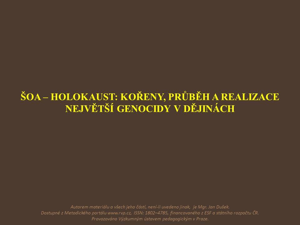 ŠOA – HOLOKAUST: KOŘENY, PRŮBĚH A REALIZACE NEJVĚTŠÍ GENOCIDY V DĚJINÁCH Autorem materiálu a všech jeho částí, není-li uvedeno jinak, je Mgr. Jan Duše