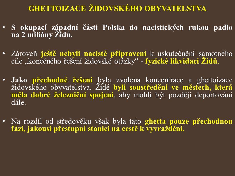 GHETTOIZACE ŽIDOVSKÉHO OBYVATELSTVA S okupací západní části Polska do nacistických rukou padlo na 2 milióny Židů. Zároveň ještě nebyli nacisté připrav