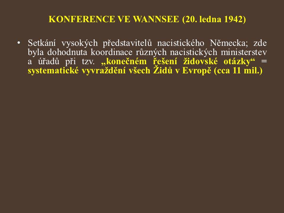 KONFERENCE VE WANNSEE (20. ledna 1942) Setkání vysokých představitelů nacistického Německa; zde byla dohodnuta koordinace různých nacistických ministe