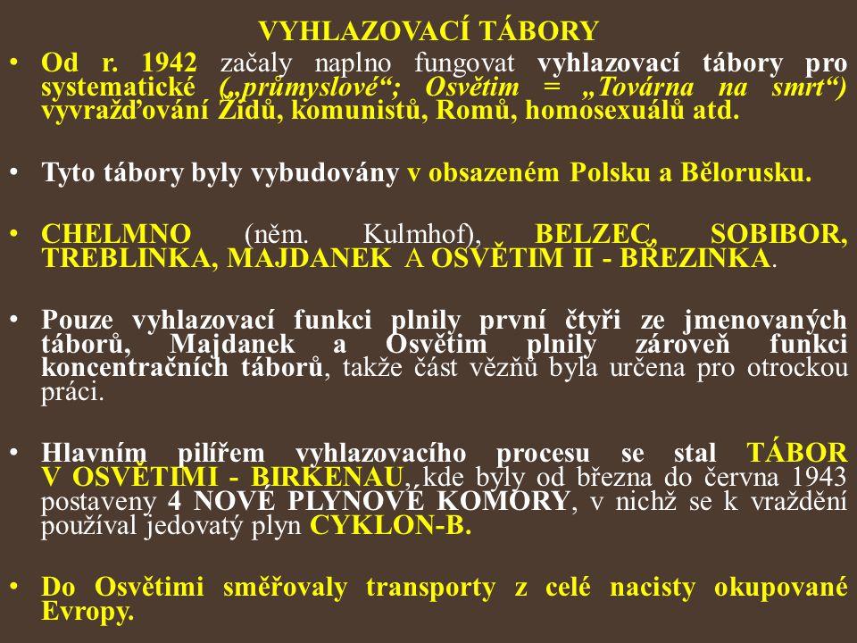 """VYHLAZOVACÍ TÁBORY Od r. 1942 začaly naplno fungovat vyhlazovací tábory pro systematické (""""průmyslové""""; Osvětim = """"Továrna na smrt"""") vyvražďování Židů"""