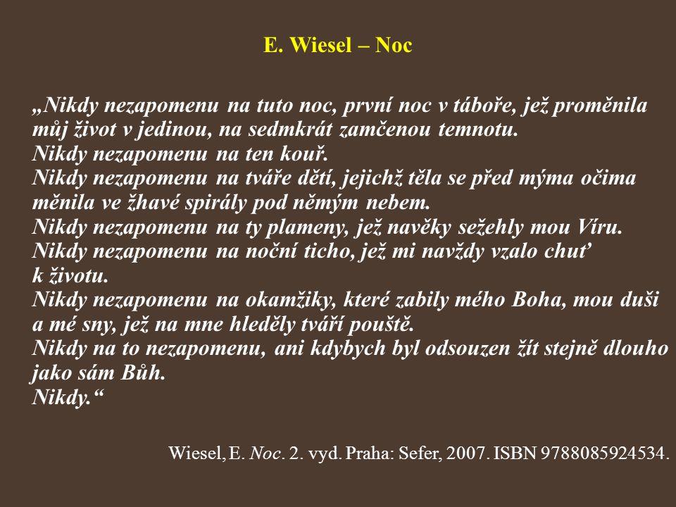 """E. Wiesel – Noc """"Nikdy nezapomenu na tuto noc, první noc v táboře, jež proměnila můj život v jedinou, na sedmkrát zamčenou temnotu. Nikdy nezapomenu n"""
