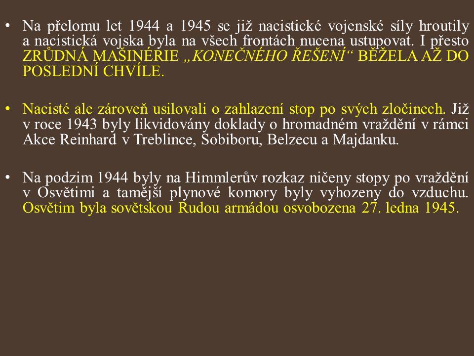 Na přelomu let 1944 a 1945 se již nacistické vojenské síly hroutily a nacistická vojska byla na všech frontách nucena ustupovat. I přesto ZRŮDNÁ MAŠIN