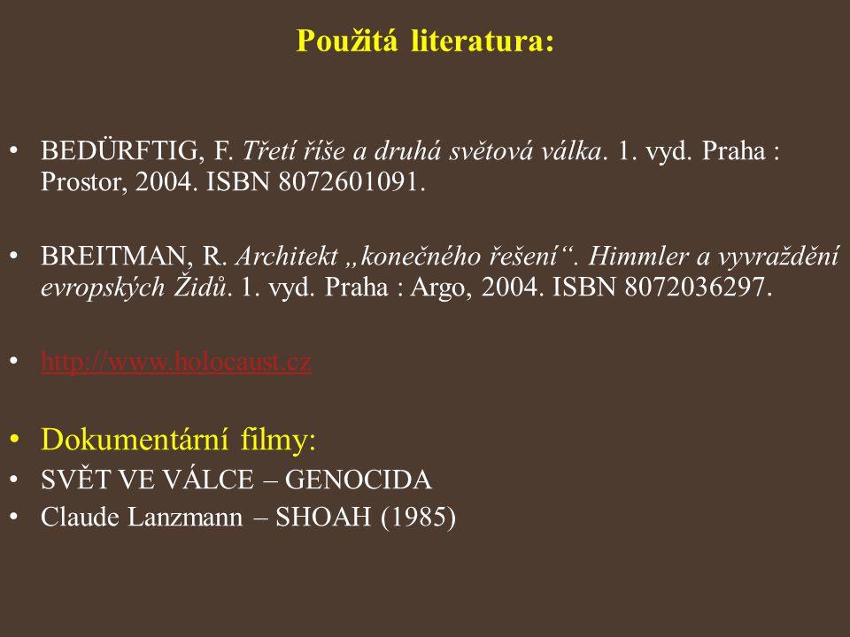 """Použitá literatura: BEDÜRFTIG, F. Třetí říše a druhá světová válka. 1. vyd. Praha : Prostor, 2004. ISBN 8072601091. BREITMAN, R. Architekt """"konečného"""