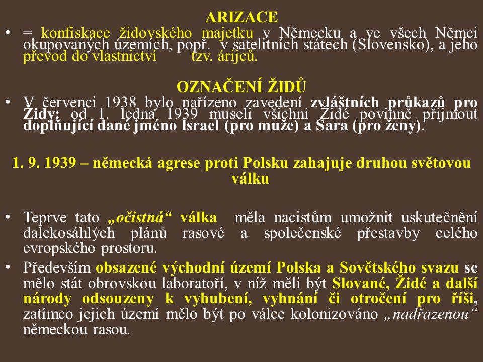 ARIZACE = konfiskace židovského majetku v Německu a ve všech Němci okupovaných územích, popř. v satelitních státech (Slovensko), a jeho převod do vlas
