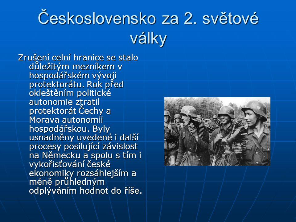 Československo za 2. světové války Zrušení celní hranice se stalo důležitým mezníkem v hospodářském vývoji protektorátu. Rok před okleštěním politické