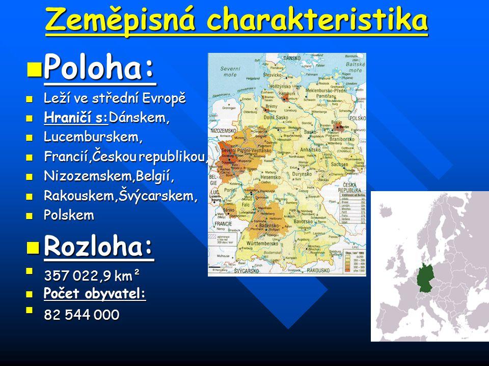Zeměpisná charakteristika Poloha: Poloha: Leží ve střední Evropě Leží ve střední Evropě Hraničí s:Dánskem, Hraničí s:Dánskem, Lucemburskem, Lucemburskem, Francií,Českou republikou, Francií,Českou republikou, Nizozemskem,Belgií, Nizozemskem,Belgií, Rakouskem,Švýcarskem, Rakouskem,Švýcarskem, Polskem Polskem Rozloha: Rozloha: 357 022,9 km²357 022,9 km² Počet obyvatel: Počet obyvatel: 82 544 00082 544 000