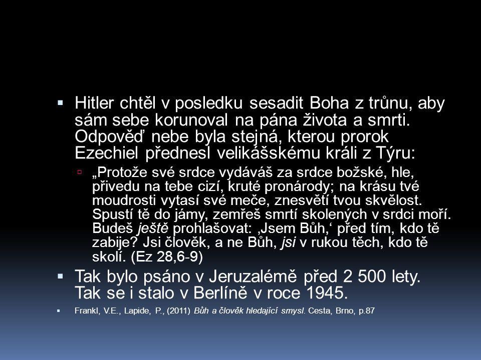  Hitler chtěl v posledku sesadit Boha z trůnu, aby sám sebe korunoval na pána života a smrti.